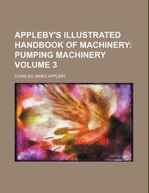 Appleby's Illustrated Handbook of Machinery Volume 3 af Charles James Appleby