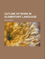 Outline of Work in Elementary Language af Amelia Morey
