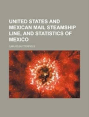 United States and Mexican Mail Steamship Line, and Statistics of Mexico af Carlos Butterfield