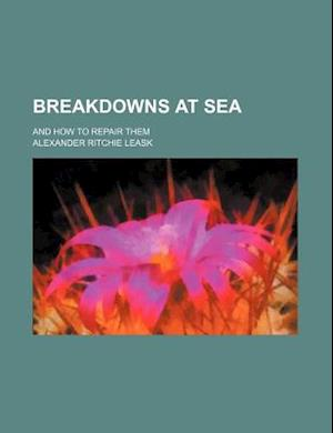Breakdowns at Sea; And How to Repair Them af Alexander Ritchie Leask