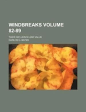 Windbreaks Volume 82-89; Their Influence and Value af Carlos G. Bates