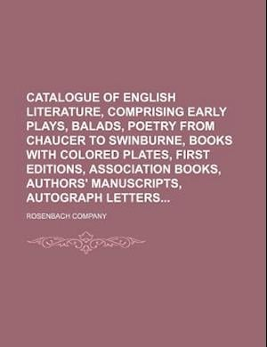 Catalogue of English Literature, Comprising Early Plays, Balads, Poetry from Chaucer to Swinburne, Books with Colored Plates, First Editions, Associat af Rosenbach Company