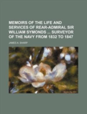 Memoirs of the Life and Services of Rear-Admiral Sir William Symonds Surveyor of the Navy from 1832 to 1847 af James a. Sharp