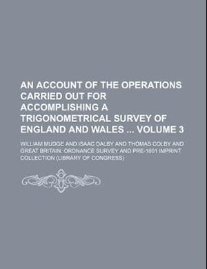 An Account of the Operations Carried Out for Accomplishing a Trigonometrical Survey of England and Wales Volume 3 af William Mudge