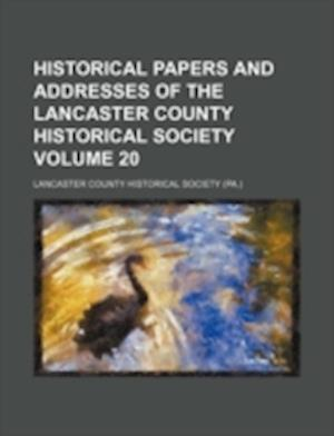 Historical Papers and Addresses of the Lancaster County Historical Society Volume 20 af Lancaster County Historical Society