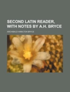 Second Latin Reader, with Notes by A.H. Bryce af Archibald Hamilton Bryce