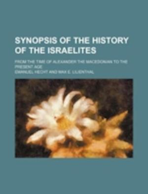 Synopsis of the History of the Israelites; From the Time of Alexander the Macedonian to the Present Age af Emanuel Hecht