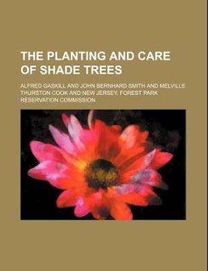 The Planting and Care of Shade Trees af Alfred Gaskill
