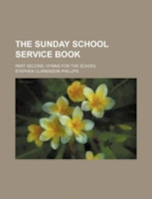 The Sunday School Service Book; Part Second, Hymns for the School af Stephen Clarendon Phillips