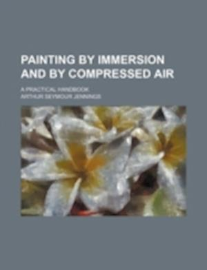 Painting by Immersion and by Compressed Air; A Practical Handbook af Arthur Seymour Jennings