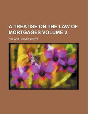 A Treatise on the Law of Mortgages Volume 2 af Richard Holmes Coote