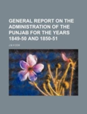 General Report on the Administration of the Punjab for the Years 1849-50 and 1850-51 af J. , . H. Cox