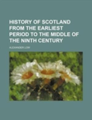 History of Scotland from the Earliest Period to the Middle of the Ninth Century af Alexander Low