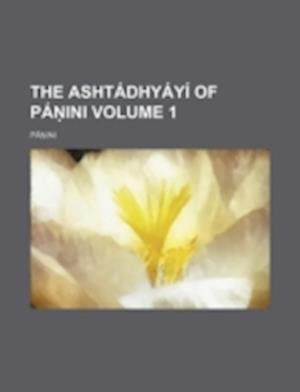 The Ashtadhyayi of Pa Ini Volume 1 af P.