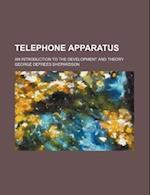 Telephone Apparatus; An Introduction to the Development and Theory af George Defrees Shepardson