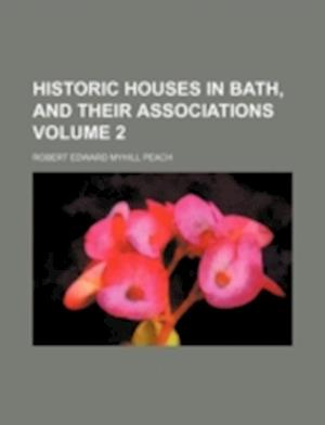 Historic Houses in Bath, and Their Associations Volume 2 af Robert Edward Myhill Peach