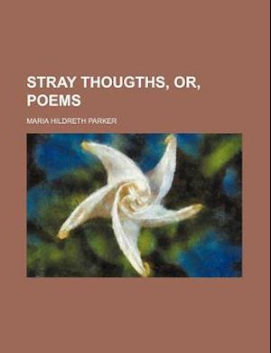 Stray Thougths, Or, Poems af Maria Hildreth Parker