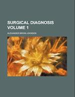 Surgical Diagnosis Volume 1 af Alexander Bryan Johnson
