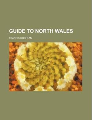 Guide to North Wales af Francis Coghlan
