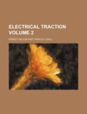 Electrical Traction Volume 2 af Ernest Wilson