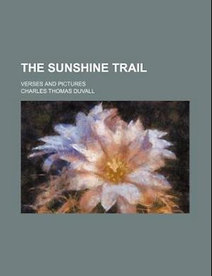 The Sunshine Trail; Verses and Pictures af Charles Thomas Duvall