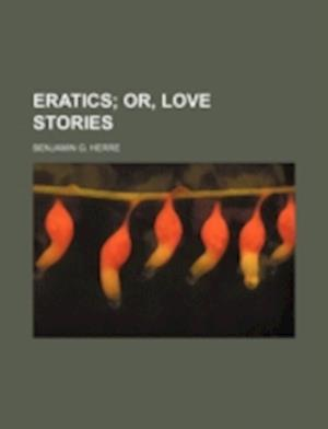 Eratics; Or, Love Stories af Benjamin Groff Herre