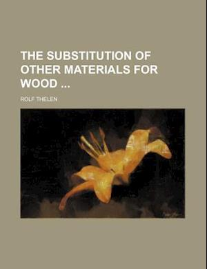The Substitution of Other Materials for Wood af Rolf Thelen