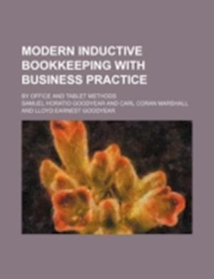 Modern Inductive Bookkeeping with Business Practice; By Office and Tablet Methods af Samuel Horatio Goodyear