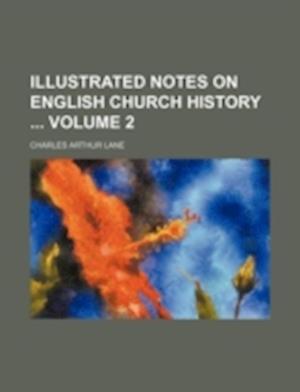 Illustrated Notes on English Church History Volume 2 af Charles Arthur Lane