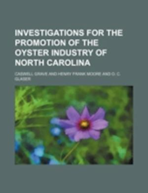 Investigations for the Promotion of the Oyster Industry of North Carolina af Caswell Grave