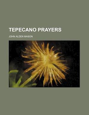 Tepecano Prayers af John Alden Mason