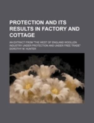 Protection and Its Results in Factory and Cottage; An Extract from