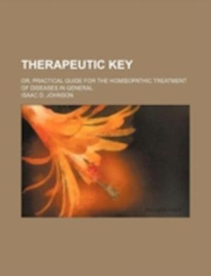 Therapeutic Key; Or, Practical Guide for the Hom Opathic Treatment of Diseases in General af Isaac D. Johnson