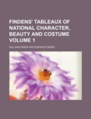 Findens' Tableaux of National Character, Beauty and Costume Volume 1 af William Finden