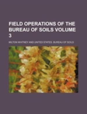 Field Operations of the Bureau of Soils Volume 3 af Milton Whitney