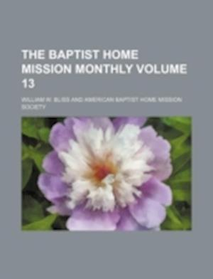 The Baptist Home Mission Monthly Volume 13 af William W. Bliss