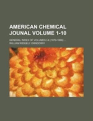 American Chemical Jounal Volume 1-10; General Index of Volumes I-X (1879-1888) af William Ridgely Orndorff