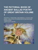 The Pictorial Book of Ancient Ballad Poetry of Great Britain Volume 1; Historical, Traditional and Romantic to Which Are Added, a Selection of Modern af Joseph Scott Moore