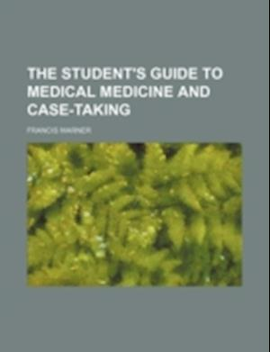 The Student's Guide to Medical Medicine and Case-Taking af Francis Warner