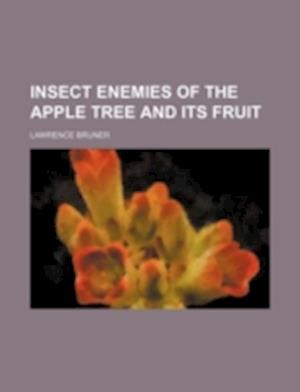 Insect Enemies of the Apple Tree and Its Fruit af Lawrence Bruner