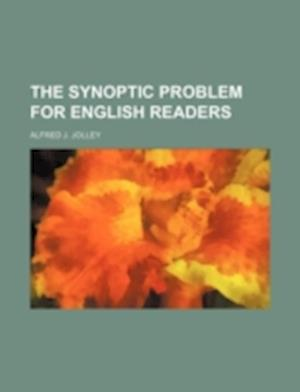 The Synoptic Problem for English Readers af Alfred J. Jolley