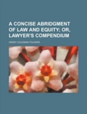 A Concise Abridgment of Law and Equity; Or, Lawyer's Compendium af Henry Coleman Folkard