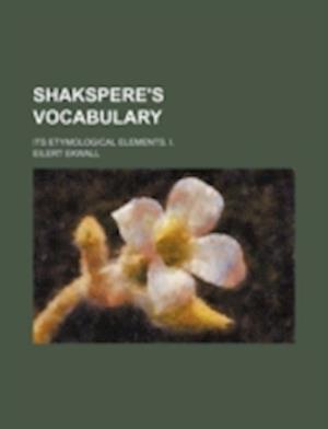 Shakspere's Vocabulary; Its Etymological Elements. I. af Eilert Ekwall