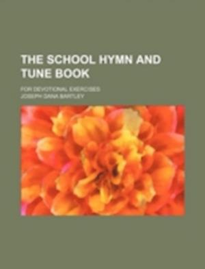 The School Hymn and Tune Book; For Devotional Exercises af Joseph Dana Bartley
