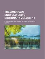 The American Encyclopaedic Dictionary Volume 12 af S. J. Herrtage