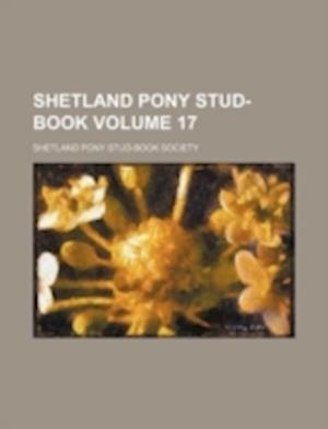 Shetland Pony Stud-Book Volume 17 af Shetland Pony Stud Society