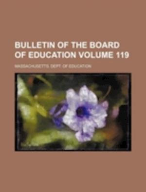 Bulletin of the Board of Education Volume 119 af Massachusetts Dept of Education