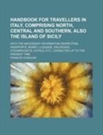 Handbook for Travellers in Italy, Comprising North, Central and Southern, Also the Island of Sicily; With the Necessary Information Respecting Passpor af Francis Coghlan