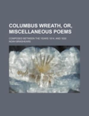 Columbus Wreath, Or, Miscellaneous Poems; Composed Between the Years 1814, and 1830 af Noah Brashears