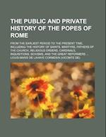 The Public and Private History of the Popes of Rome; From the Earliest Period to the Present Time, Including the History of Saints, Martyrs, Fathers o af Louis-Marie De LaHaye Cormenin